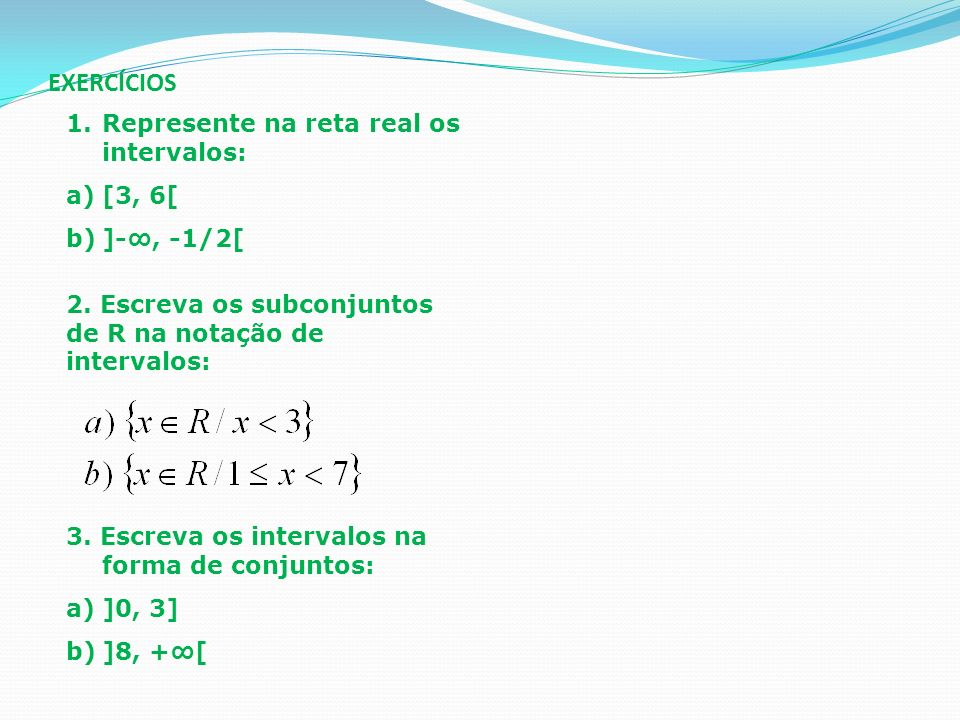 EXERCÍCIOS Represente na reta real os intervalos: [3, 6[ ]-∞, -1/2[